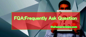 FQA:(Frequently Ask Question)