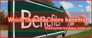 Which-chair-has-more-benefi