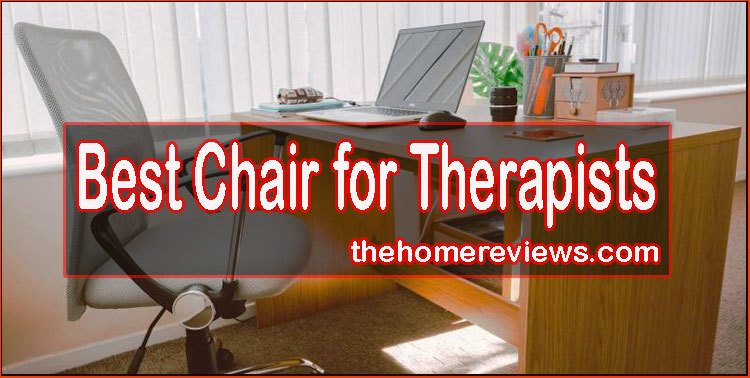 Best Chair For Therapists In 2020 Reviews Buying Guides